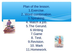 Plan of the lesson. 1.Exercise. 2. Word combination. 3.Speaking. 4. Match a j