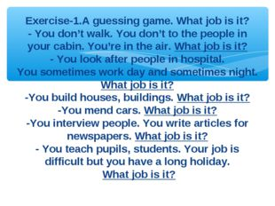 Exercise-1.A guessing game. What job is it? - You don't walk. You don't to th