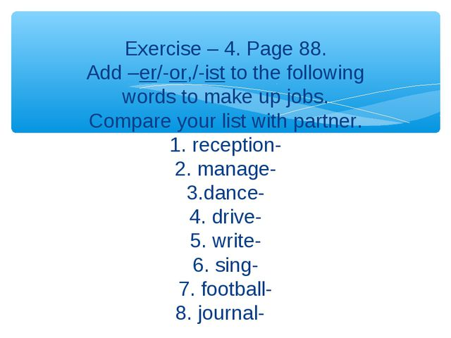 Exercise – 4. Page 88. Add –er/-or,/-ist to the following words to make up j...