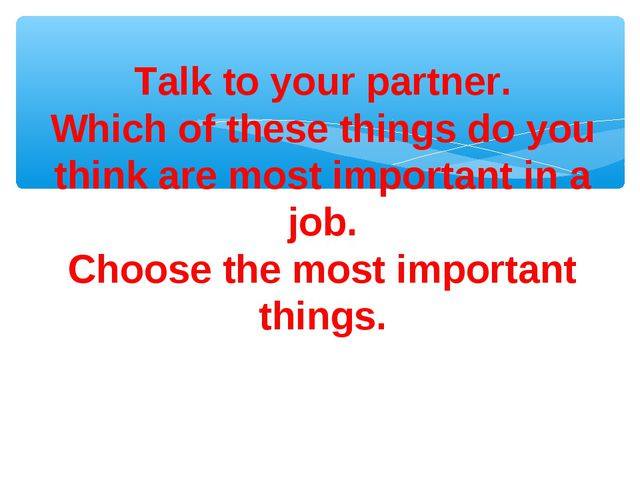 Talk to your partner. Which of these things do you think are most important i...