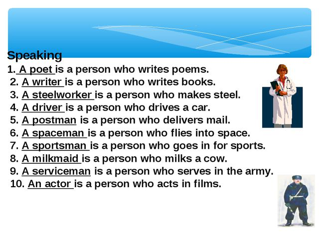 Speaking 1. A poet is a person who writes poems. 2. A writer is a person who...