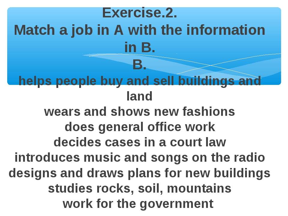 Exercise.2. Match a job in A with the information in B. B. helps people buy...