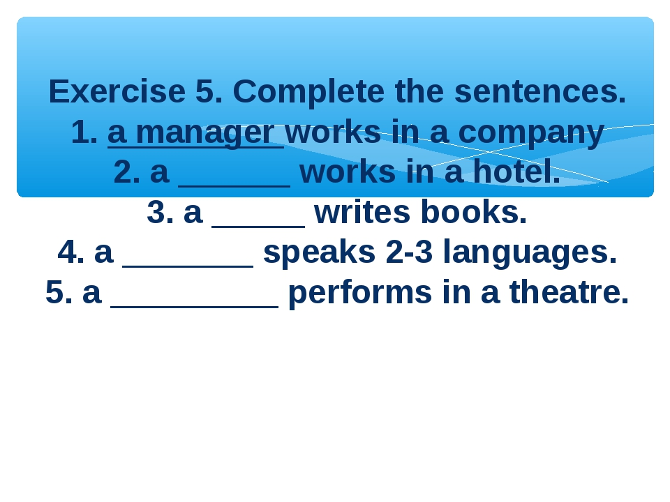 Exercise 5. Complete the sentences. 1. a manager works in a company 2. a ___...