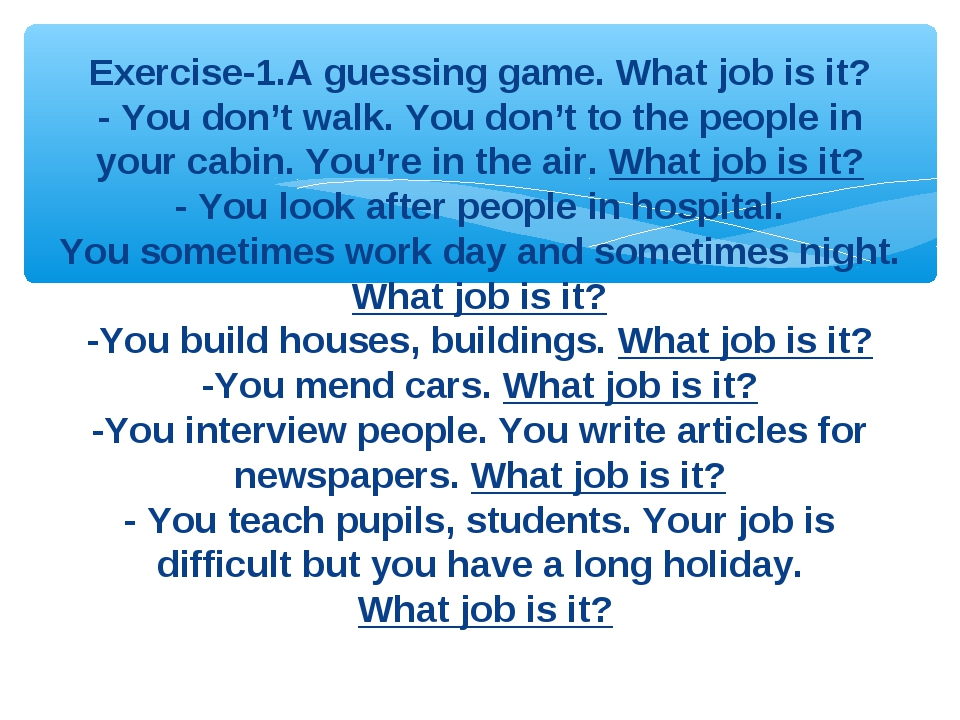 Exercise-1.A guessing game. What job is it? - You don't walk. You don't to th...