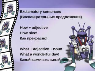 Exclamatory sentences (Восклицательные предложения) How + adjective How nice!