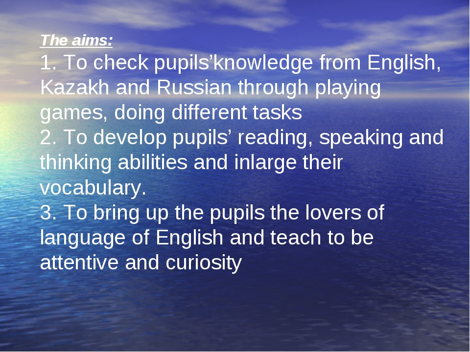 The aims: 1. To check pupils'knowledge from English, Kazakh and Russian throu...
