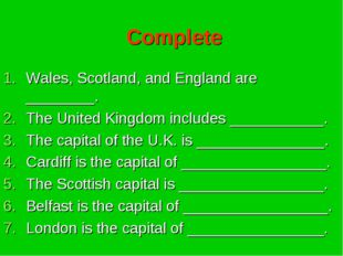 Complete Wales, Scotland, and England are ________. The United Kingdom includ