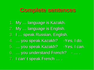 Complete sentences My … language is Kazakh. My … language is English. I … spe