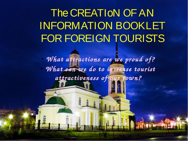 The CREATIoN OF AN INFORMATION BOOKLET FOR FOREIGN TOURISTS What attractions...