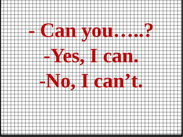 - Can you…..? -Yes, I can. -No, I can't.