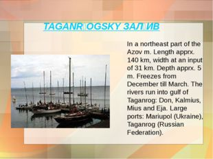 TAGANROGSKY ЗА˘ИВ In a northeast part of the Azov m. Length apprx. 140 km,