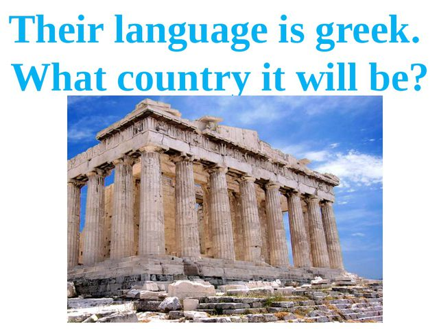 Their language is greek. What country it will be?