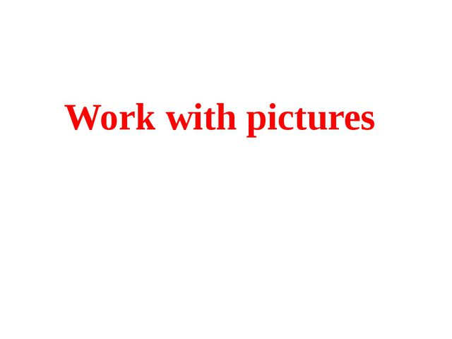 Work with pictures