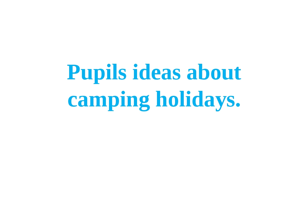 Pupils ideas about camping holidays.