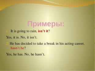Примеры: It is going to rain, isn't it? Yes, it is. No, it isn't. 2. He has d