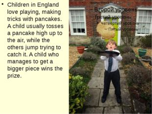 Children in England love playing, making tricks with pancakes. A child usuall