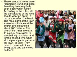 These pancake races were resumed in 1948 and since then they have regularly b