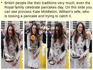British people like their traditions very much, even the Royal family celebra