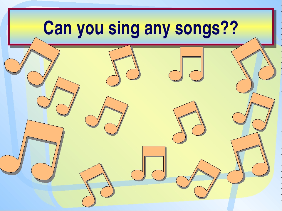 Can you sing any songs??