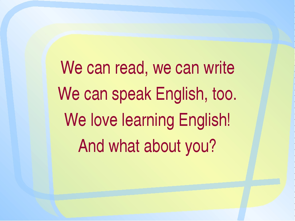 We can read, we can write We can speak English, too. We love learning English...