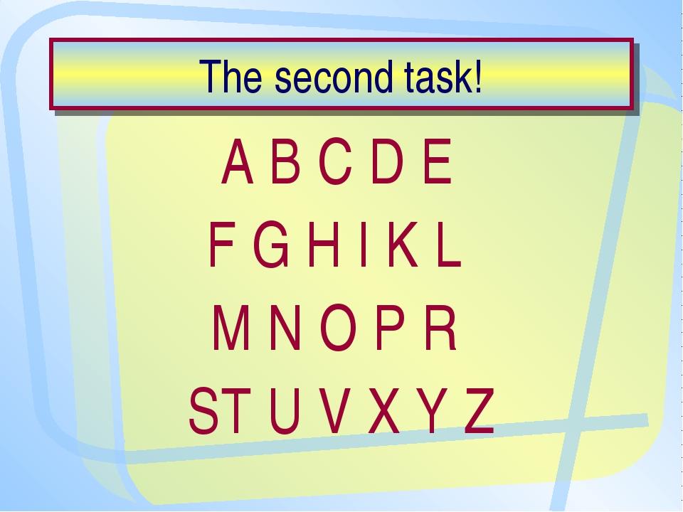 The second task! A B C D E F G H I K L M N O P R ST U V X Y Z