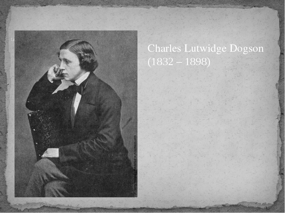 Lewis Carroll – a renowned English writer Charles Lutwidge Dogson (1832 – 18...