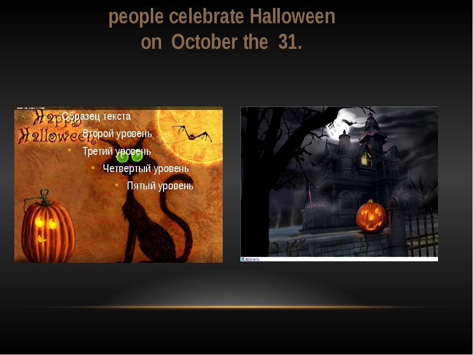 people celebrate Halloween on October the 31.