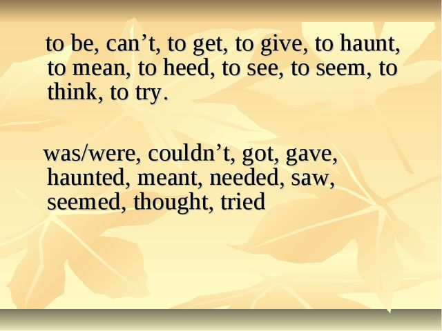 to be, can't, to get, to give, to haunt, to mean, to heed, to see, to seem,...