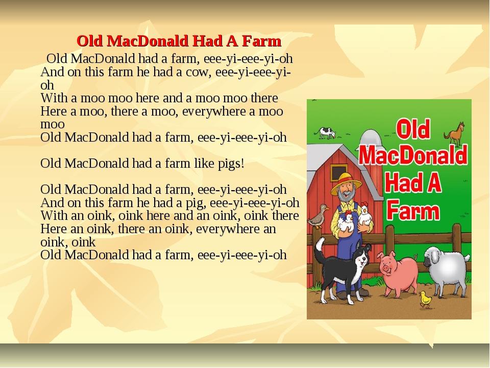 Old MacDonald Had A Farm Old MacDonald had a farm, eee-yi-eee-yi-oh And on t...