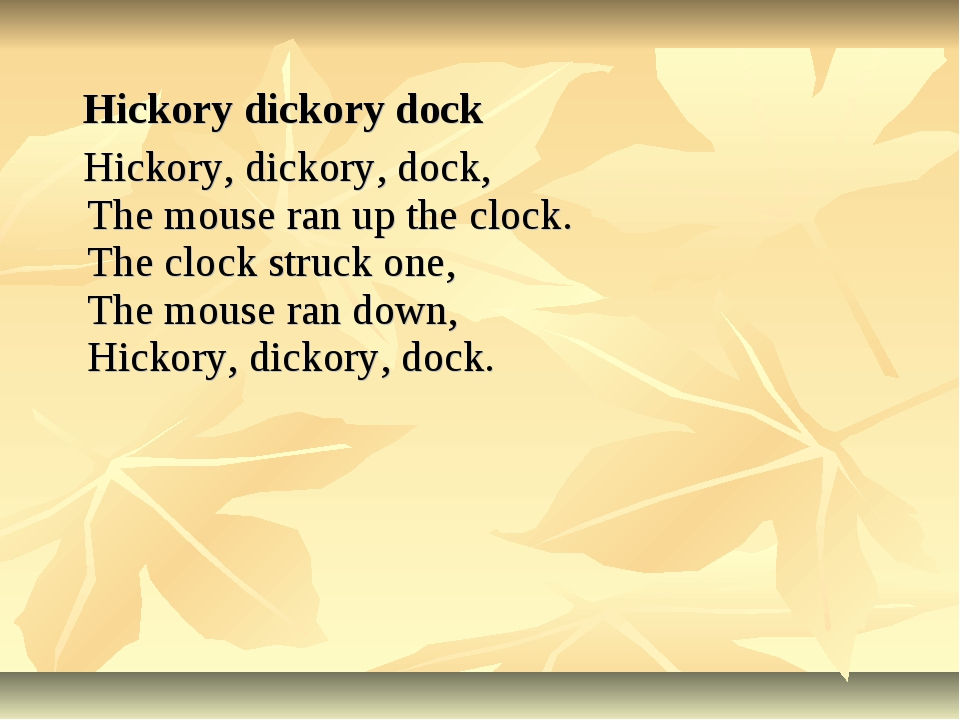 Hickory dickory dock Hickory, dickory, dock, The mouse ran up the clock. The...