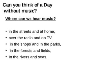 Where can we hear music? in the streets and at home, over the radio and on T