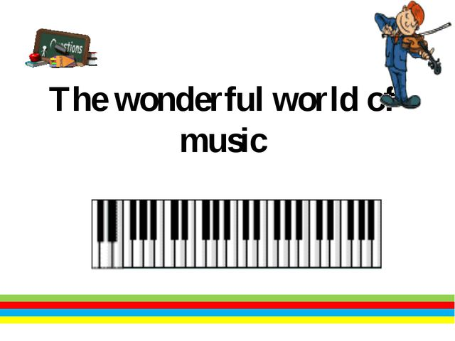 The wonderful world of music