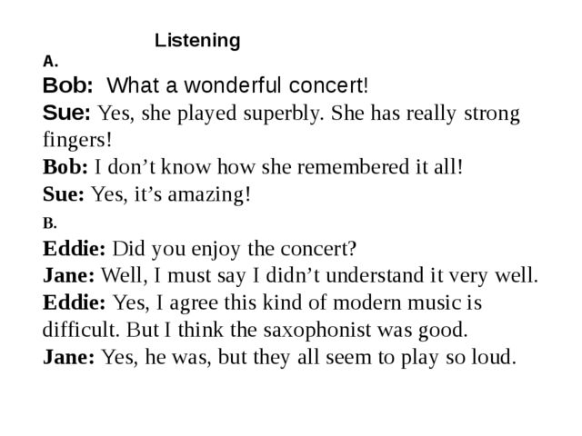 Listening A. Bob: What a wonderful concert! Sue: Yes, she played superbly. S...