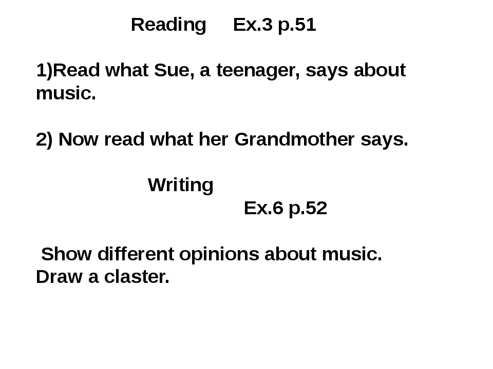 Reading Ex.3 p.51 1)Read what Sue, a teenager, says about music. 2) Now read...