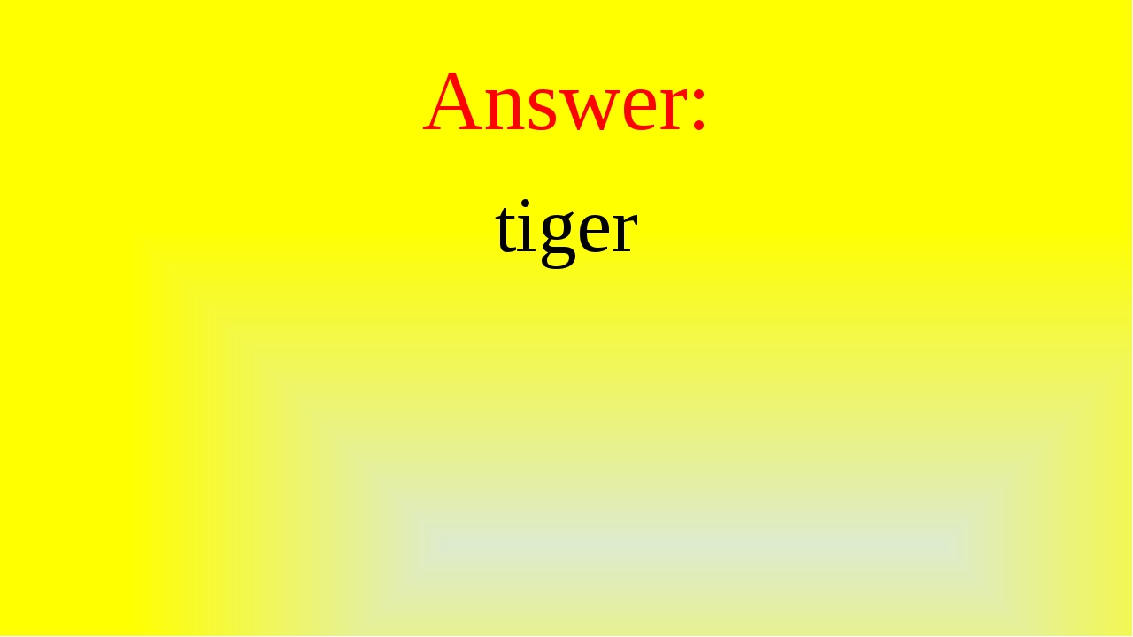 Answer: tiger