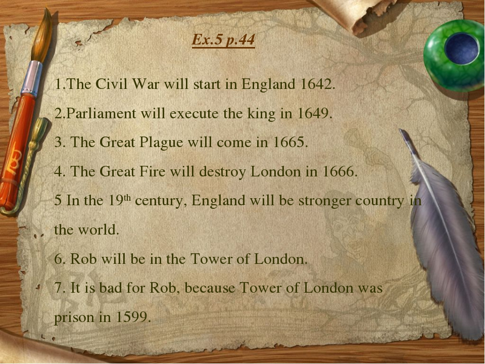 Ex.5 p.44 1.The Civil War will start in England 1642. 2.Parliament will execu...