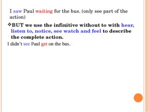 I saw Paul waiting for the bus. (only see part of the action) BUT we use the