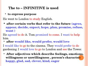 The to – INFINITIVE is used to express purpose He went to London to study En
