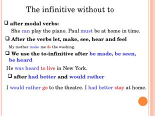 The infinitive without to after modal verbs: She can play the piano. Paul mu
