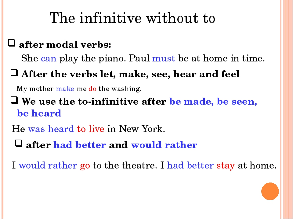 The infinitive without to after modal verbs: She can play the piano. Paul mu...