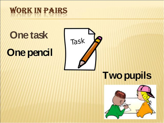 One task One pencil Two pupils