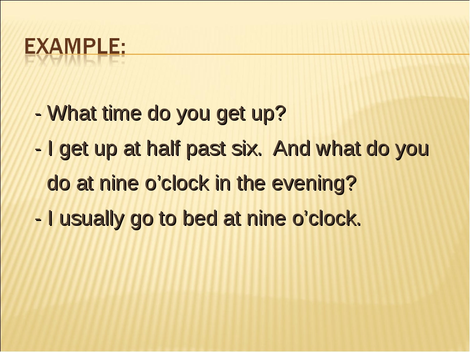 - What time do you get up? - I get up at half past six. And what do you do a...