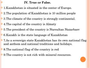 IV. True or False. 1.Kazakhstan is situated in the center of Europe. 2.The p