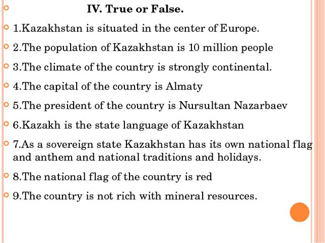 IV. True or False. 1.Kazakhstan is situated in the center of Europe. 2.The p...