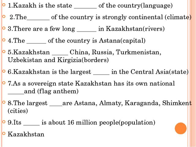 1.Kazakh is the state _______ of the country(language) 2.The_______ of the co...