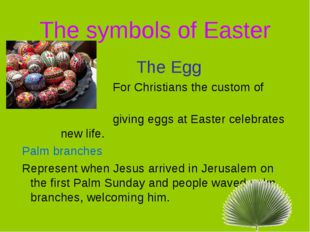 The symbols of Easter The Egg For Christians the custom of giving eggs at Eas