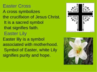 Easter Cross A cross symbolizes the crucifixion of Jesus Christ. It is a sacr