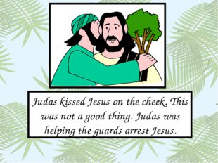 Judas kissed Jesus on the cheek. This was not a good thing. Judas was helping