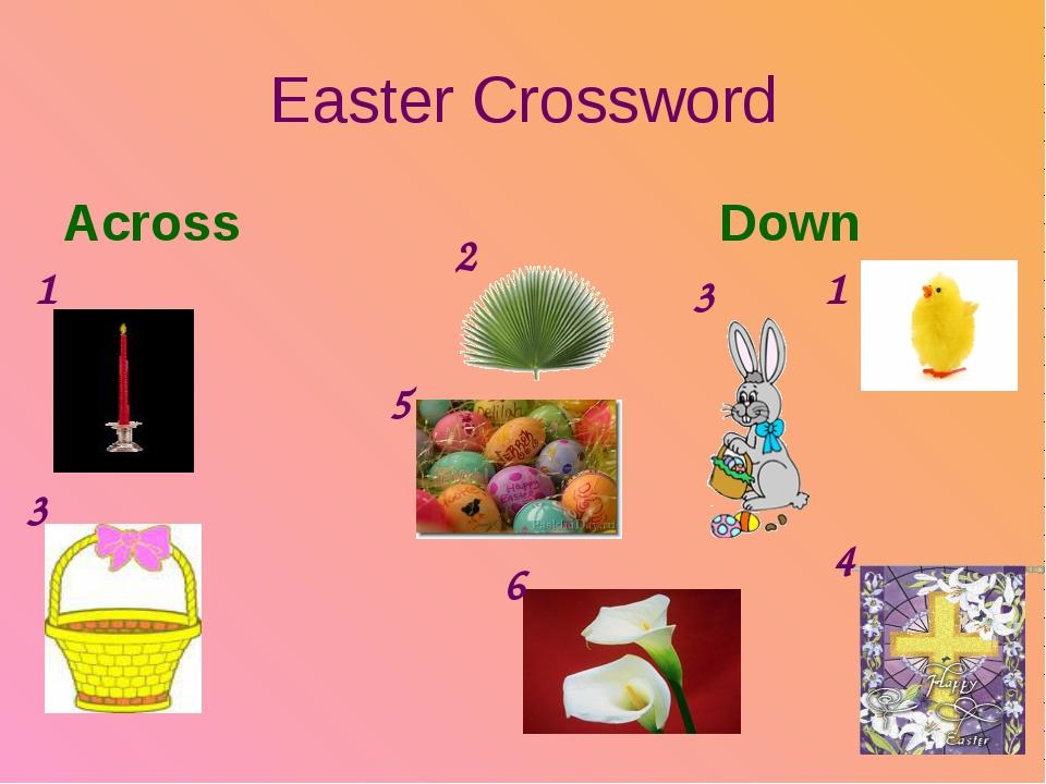 Easter Crossword Across Down 1 3 1 4 3 2 5 6