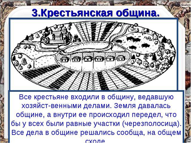 3.Крестьянская община. Все крестьяне входили в общину, ведавшую хозяйст-венны...